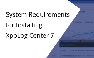 Quick Start Guide to XpoLog Log Management - System Requirements for Installing XpoLog Center 7