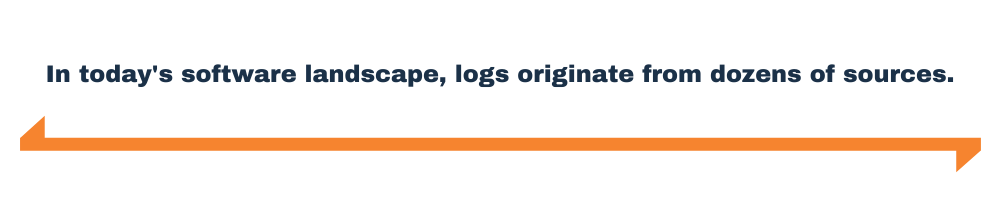 In today's software landscape, logs originate from dozens of sources
